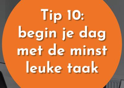 Tip 10: Begin jouw dag met de minst leuke taak