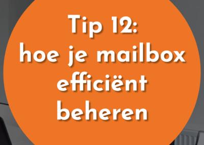 Tip 12: Beheer je mailbox op een efficiënte manier