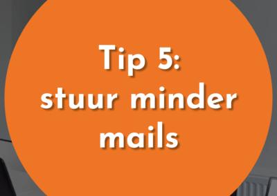 Tip 5: Hoe minder mails jij stuurt hoe minder je er terugkrijgt.