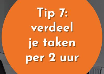 Tip 7: verdeel je taken per 2 uur