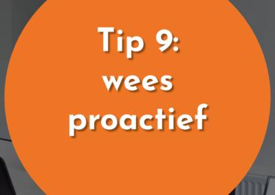 Tip 9: wees proactief